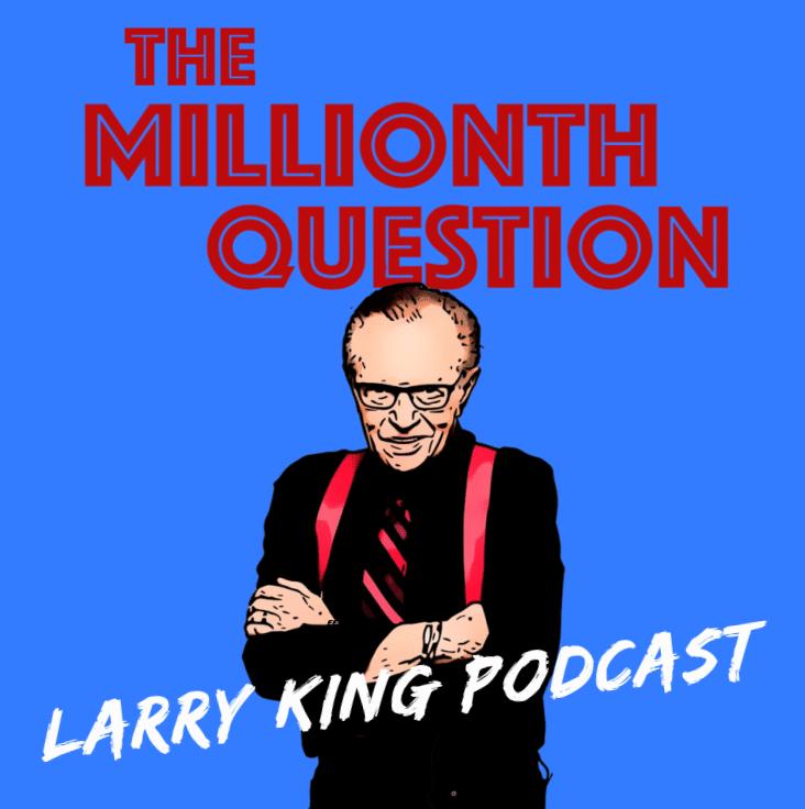Larry King Podcast